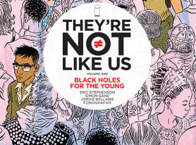 "Modern Horror Comic ""They're Not Like Us, Vol. 1: Black Holes For The Young"" Releases In July"